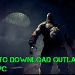 How to Download Outlast for free and how to Cheat on it(GR)