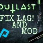 Outlast 2 modding and fixed lag on low end pc