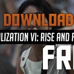 HOW TO DOWNLOAD CIVILIZATION VI : RISE AND FALL FOR FREE PC 2018