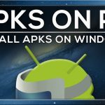 INSTALL ANDROID APKS ON WINDOWS – Easy guide to install all your