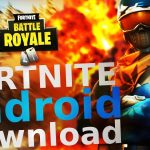 Fortnite Android – How to Download Fortnite Android (Fortnite