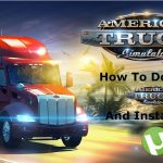 HOW TO DOWNLOAD AMERICAN TRUCK SIMULATOR GAME FOR FREE IN PC