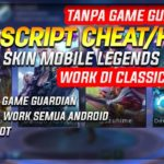 SCRIPT CHEATHACK SKIN MOBILE LEGENDS TANPA GAME GUARDIAN