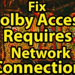 Fix Dolby Access requires a network connection