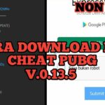 CARA DOWNLOAD FILE CHEAT PUBG MOBILE V.0.13.5 Adsafelink