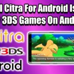 Play 3DS Games On Android Official Citra For Android Is Here